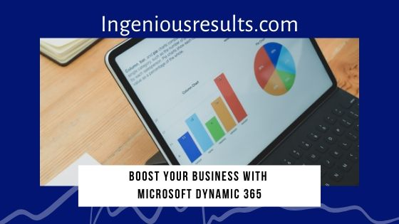 How Microsoft Dynamics 365 boost your Business?