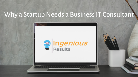 5 Key Reasons Why a Startup Needs a Business IT Consultant